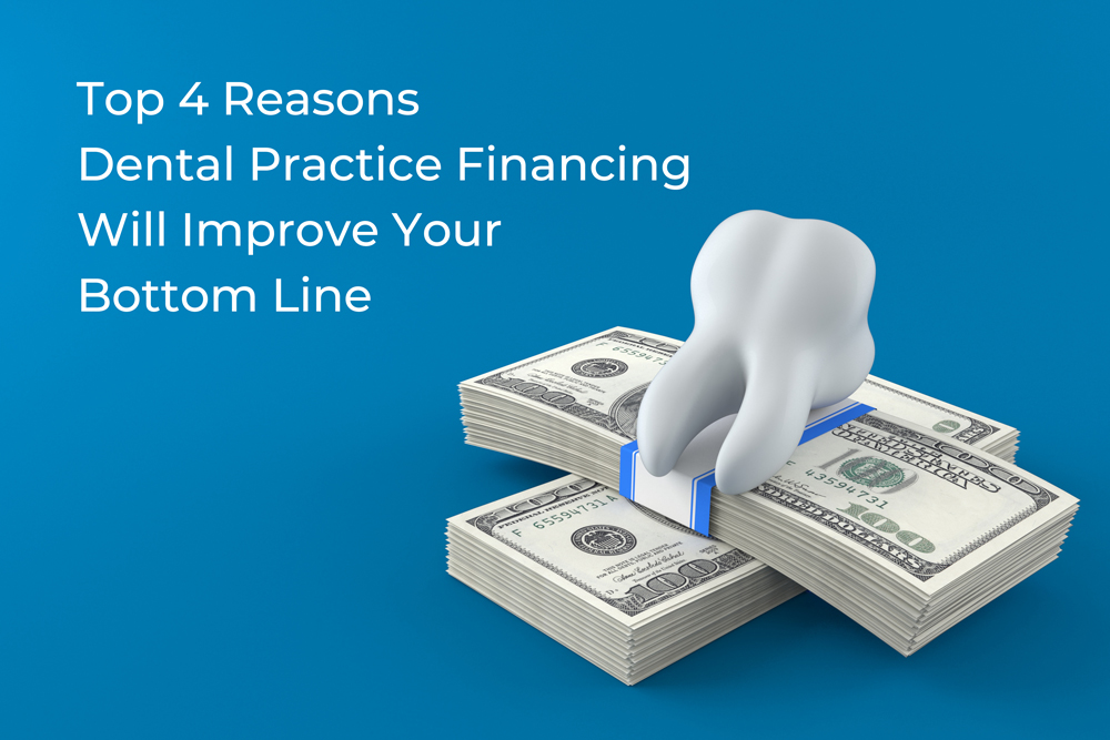 Top 4 Reasons Dental Practice Financing Will Improve Your Bottom Line